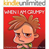 When I Am Grumpy: (Children's Book About Emotions & Feelings, Kids Ages 3 5, Preschool, Kindergarten, grade 1) (Self…