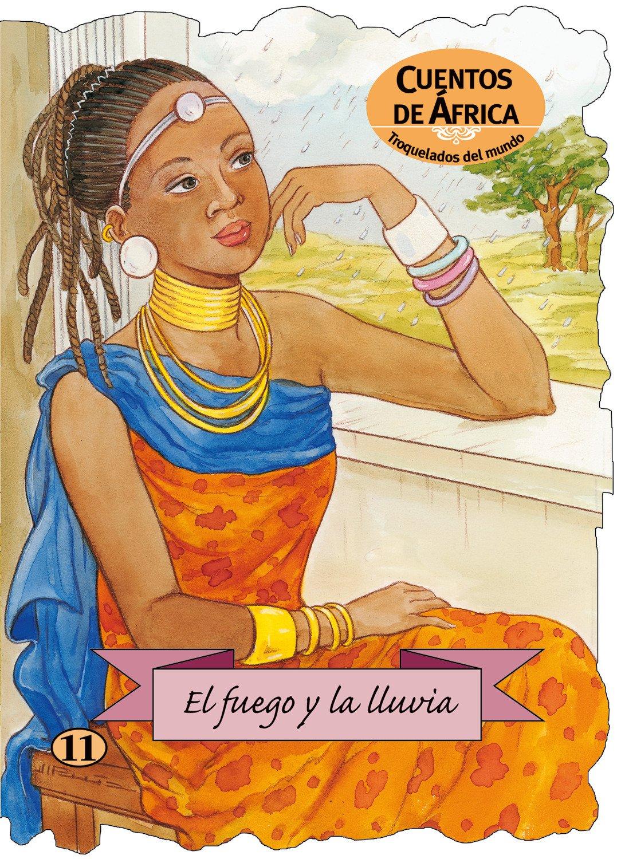 El fuego y la lluvia (Troquelados del mundo) Tapa blanda – 21 mar 2012 Cuento popular africano Margarita Ruiz Abello Carmen Gil Martínez Combel Editorial