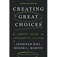 Creating Great Choices: A Leader's Guide to Integrative Thinking (English Edition)