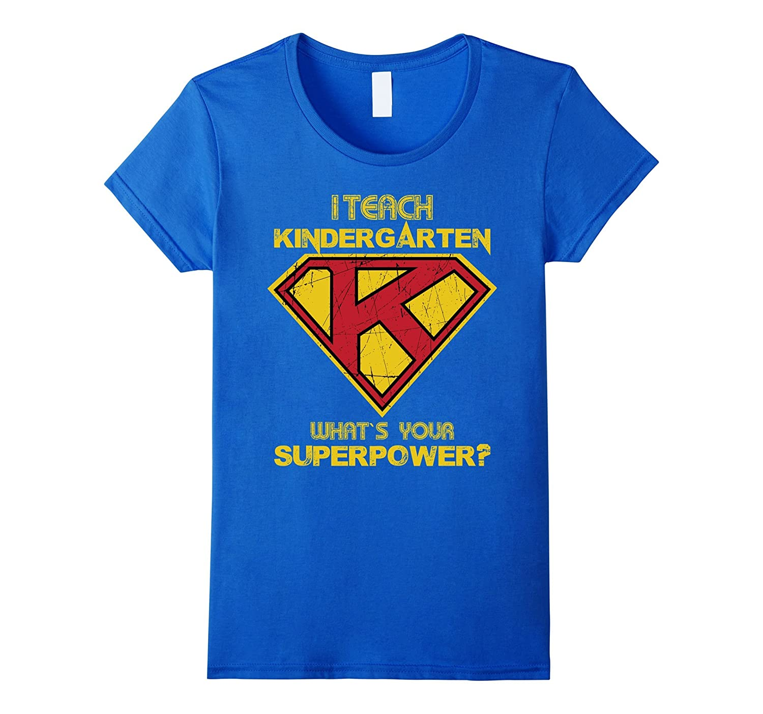 Womens Womens I Teach Kindergarten What's Your Superpower T Shirt-FL