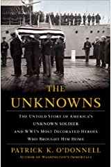 The Unknowns: The Untold Story of America's Unknown Soldier and WWI's Most Decorated Heroes Who Brought Him Home Kindle Edition