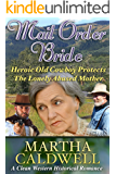 Mail Order Bride: Heroic Old Cowboy Protects The Lonely Abused Mother: A Clean Western Historical Romance
