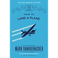 How to Land a Plane (Little Ways to Live a Big Life Book 1)