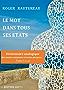 LE MOT DANS TOUS SES ETATS: Dictionnaire analogique des noms communs et noms propres