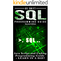 Programming: SQL: Programming Guide: Javascript and Coding: LEARN IN A DAY! (SQL, Wed Design, Java, Computer Programming…