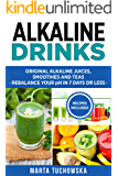 Alkaline Drinks: Original Alkaline Smoothies, Juices and Teas- Rebalance your pH in 7 Days or Less (Alkaline Diet, Alkaline Recipes, Plant Based Book 5)