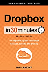 Dropbox In 30 Minutes (2nd Edition) (In 30 Minutes Series): The beginner's guide to Dropbox backup, syncing, and sharing Kindle Edition