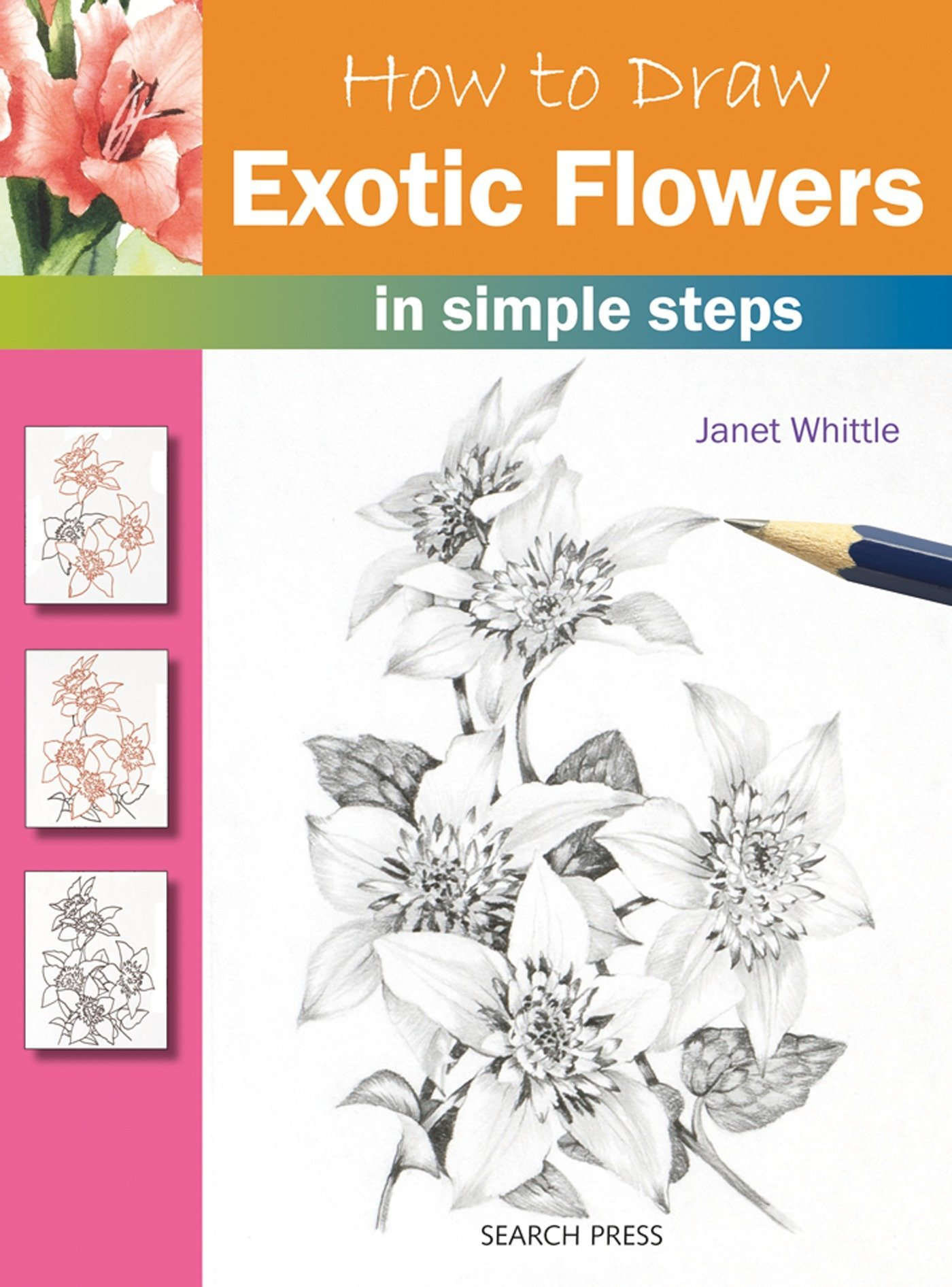 How To Draw Exotic Flowers In Simple Steps Whittle Janet 0693508007253 Amazon Com Books
