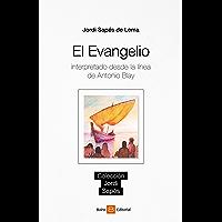 El evangelio: Interpretado desde la línea de Antonio Blay (Spanish Edition)
