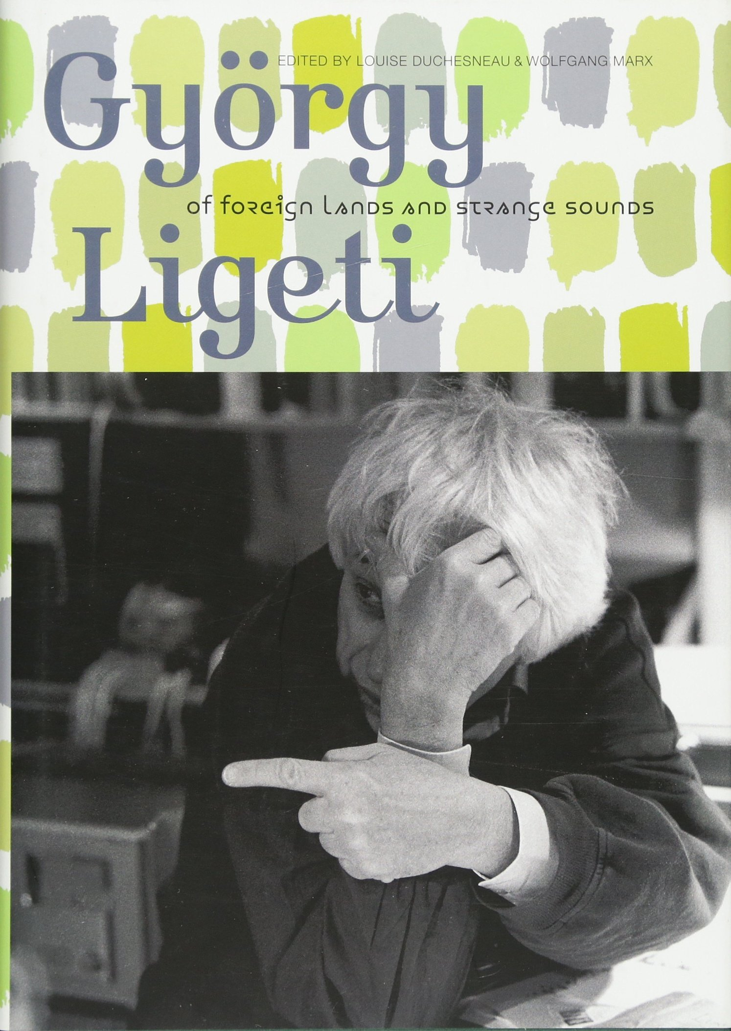 György Ligeti: Of Foreign Lands and Strange Sounds