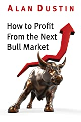 How to Profit from the Next Bull Market Kindle Edition