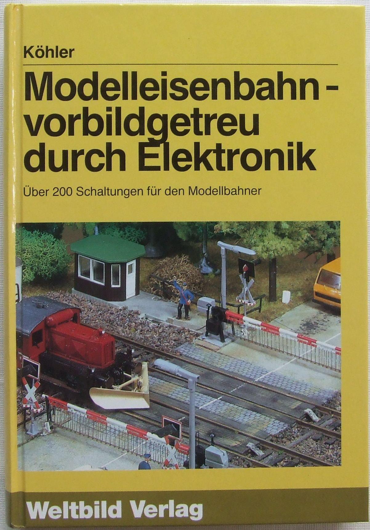 Modelleisenbahn: vorbildgetreu durch Elektronik. Über 200 Schaltungen für den Modellbahner