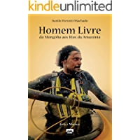 Homem Livre: da Mongólia aos Rios da Amazônia