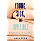 Young, Sick, and Invisible: A Skeptic's Journey with Chronic Illness