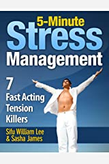 5-Minute Stress Management - 7 Fast Acting Tension Killers (Chi Powers for Modern Age Book 3) Kindle Edition