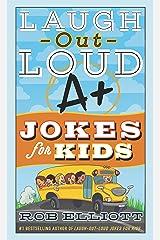 Laugh-Out-Loud A+ Jokes for Kids (Laugh-Out-Loud Jokes for Kids) Kindle Edition