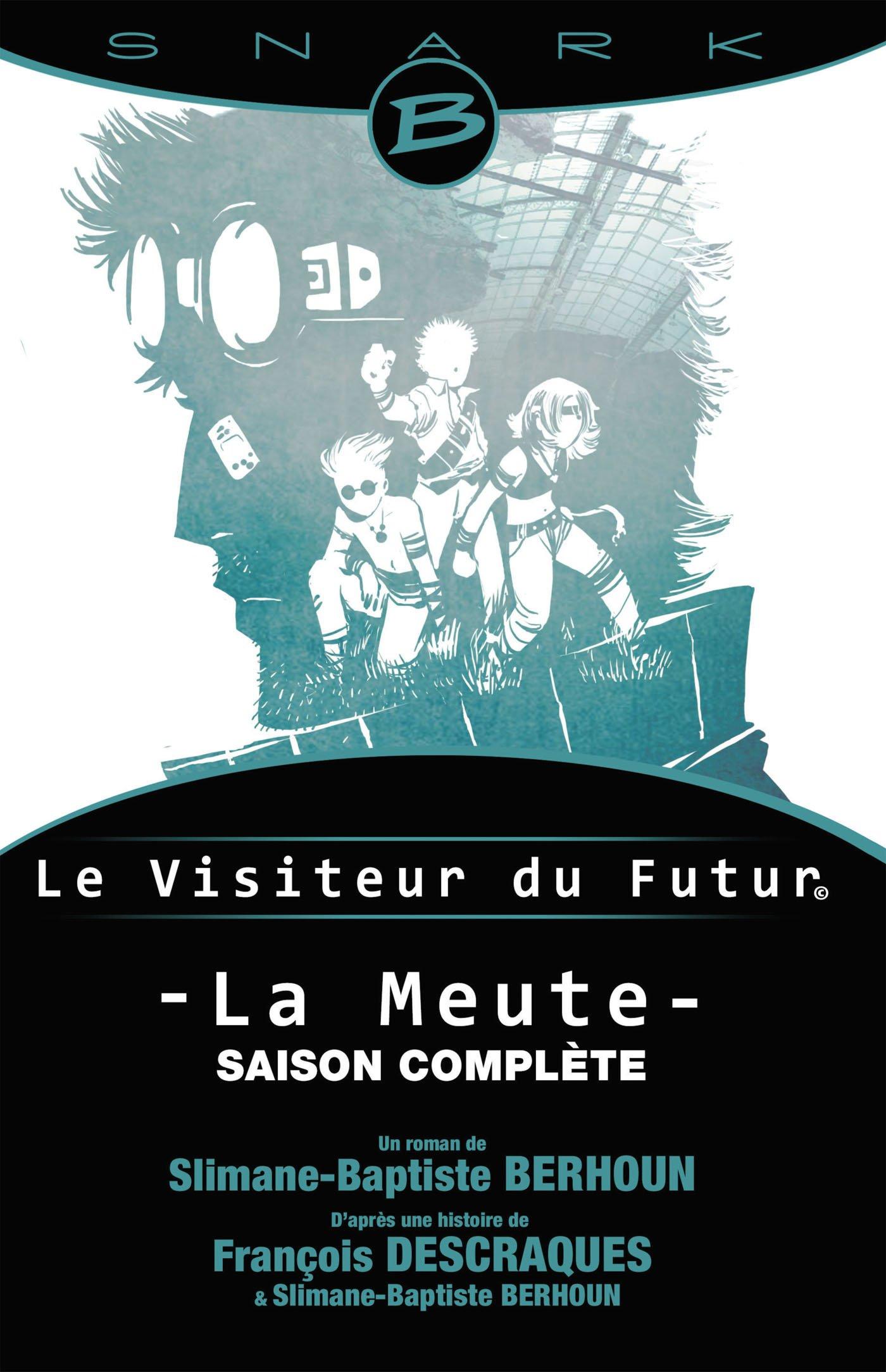 Le Visiteur du Futur : La Meute : L'intégrale