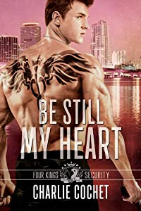 Be Still My Heart: Four Kings Security Book Two