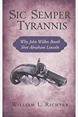 Sic Semper Tyrannis: Why John Wilkes Booth Shot Abraham Lincoln