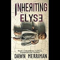 INHERITING ELYSE: A terrifying psychological haunted thriller (Maddison, Indiana Supernatural Thriller Book 2)