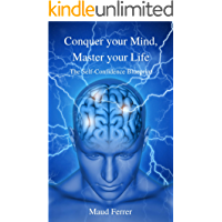 Conquer your Mind, Master your Life: The Self-Confidence Blueprint (English Edition)