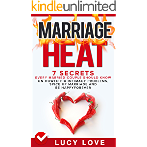 Marriage Heat: 7 Secrets Every Married Couple Should Know On How To Fix Intimacy Problems, Spice Up Marriage & Be Happy…