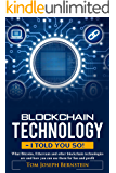 Blockchain Technology - I told you so!: What Bitcoins, Ethereum and other blockchain technologies are and how you can use them for fun and profit