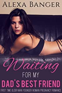 Waiting For My Dad's Best Friend (First Time Older Man Younger Woman Pregnancy Romance)