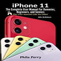 iPhone 11: The Complete User Manual for Dummies, Beginners, and Seniors: The User Manual like No Other