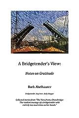 A Bridgetender's View: Notes on Gratitude Kindle Edition