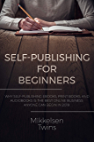 Self-Publishing for Beginners: Why Self-Publishing ebooks, print books, and audiobooks is the Best Online Business Anyone can Begin in 2019 (Passive Income Book 16) (English Edition)