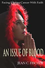 An Issue of Blood, Facing Uterine Cancer With Faith Kindle Edition