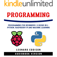 Programming : Programming For Beginners: 6 Books In 1: Python, Raspberry Pi And Machine Learning