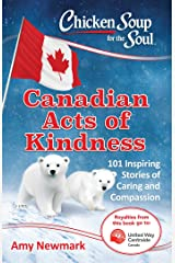 Chicken Soup for the Soul: Canadian Acts of Kindness: 101 Stories of Caring and Compassion Paperback