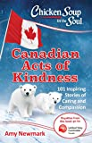 Chicken Soup for the Soul: Canadian Acts of Kindness: 101 Stories of Caring and Compassion