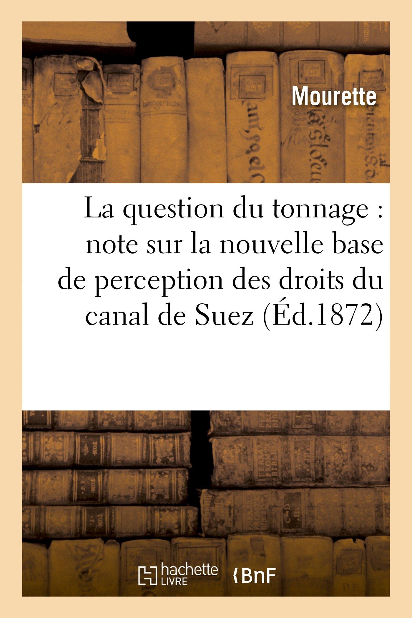 La Question Du Tonnage: Note Sur La Nouvelle Base de Perception Des Droits Du Canal de Suez (Histoire) (French Edition) pdf epub