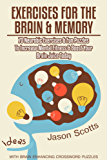 Exercises for the Brain and Memory : 70 Neurobic Exercises & FUN Puzzles to Increase Mental Fitness & Boost Your Brain Juice Today (With Crossword Puzzles)