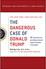 The Dangerous Case of Donald Trump: 37 Psychiatrists and Mental Health Experts Assess a President - Updated and Expanded with New Essays Kindle Edition