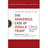 The Dangerous Case of Donald Trump: 37 Psychiatrists and Mental Health Experts Assess a President - Updated and Expanded with