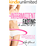 Intermittent Fasting for Women over 50: Unlock the Secret to the Fountain of Youth & Vitality While You Burn Fat…