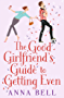 The Good Girlfriend's Guide to Getting Even: The brilliant new laugh-out-loud romantic comedy perfect for Spring!