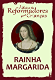 Coleção – A História dos Reformadores para Crianças: Rainha Margarida