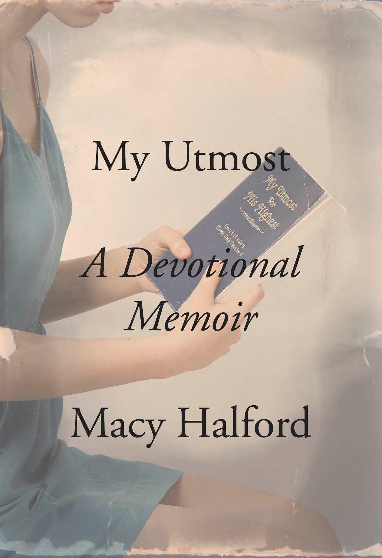 My Utmost: A Devotional Memoir: Amazon.es: Halford, Macy ...