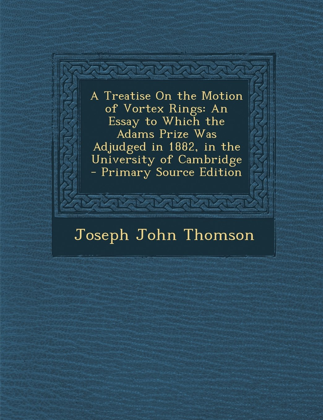 Download A Treatise On the Motion of Vortex Rings: An Essay to Which the Adams Prize Was Adjudged in 1882, in the University of Cambridge - Primary Source Edition ebook