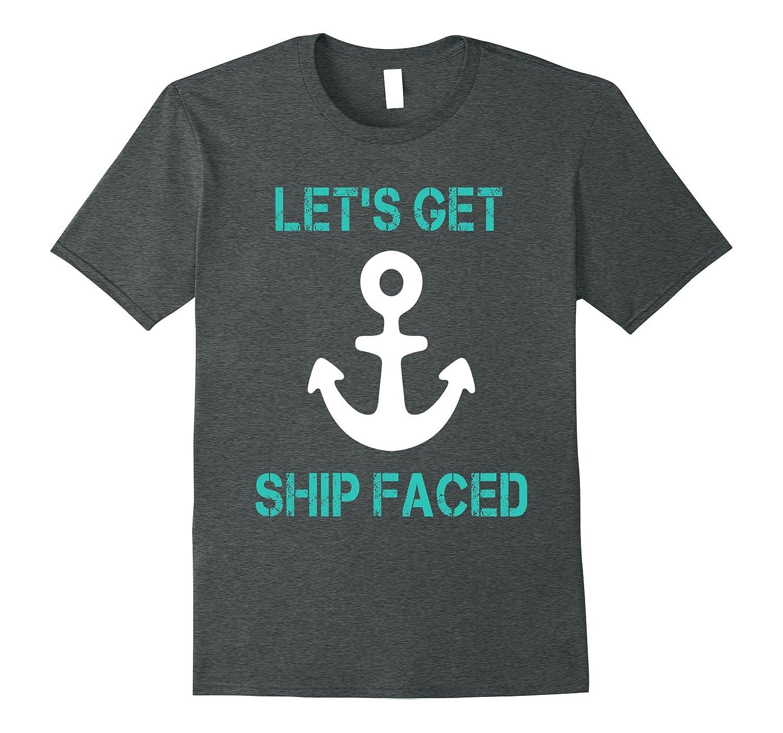 38281ccd5 Let's Get Ship Faced Funny Cruise Ship Shirt-Art – Artshirtee