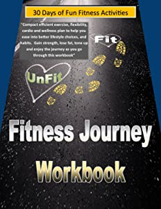 Fitness Journey Workbook: 30 Days of Fun Fitness Activities while you transform your body