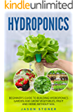 Hydroponics: Beginner's guide to building hydroponics garden and grow vegetables, fruit and herbs without soil