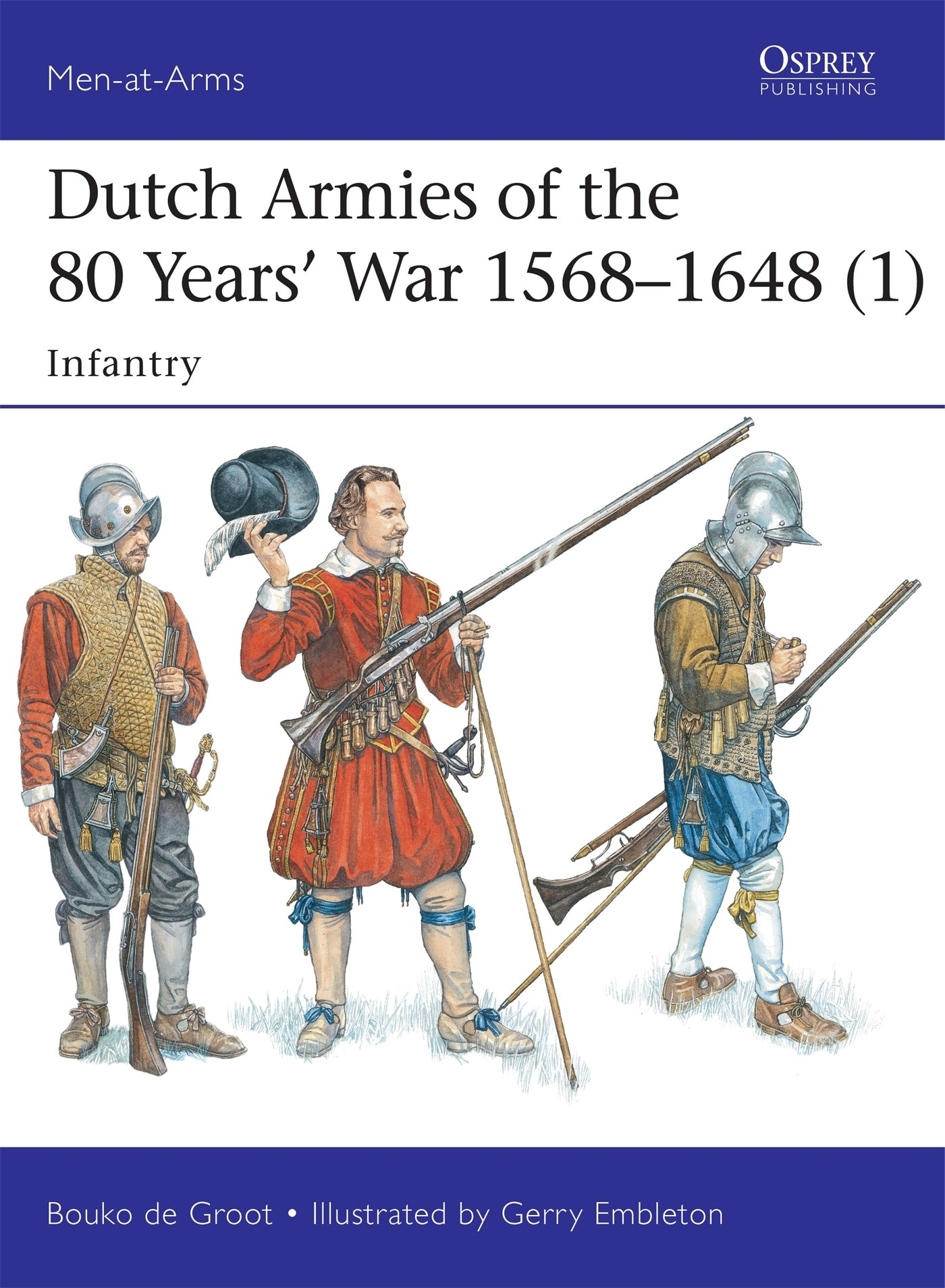 Dutch Armies Of The 80 Years' War 1568–1648  1   Infantry  Men At Arms Band 510