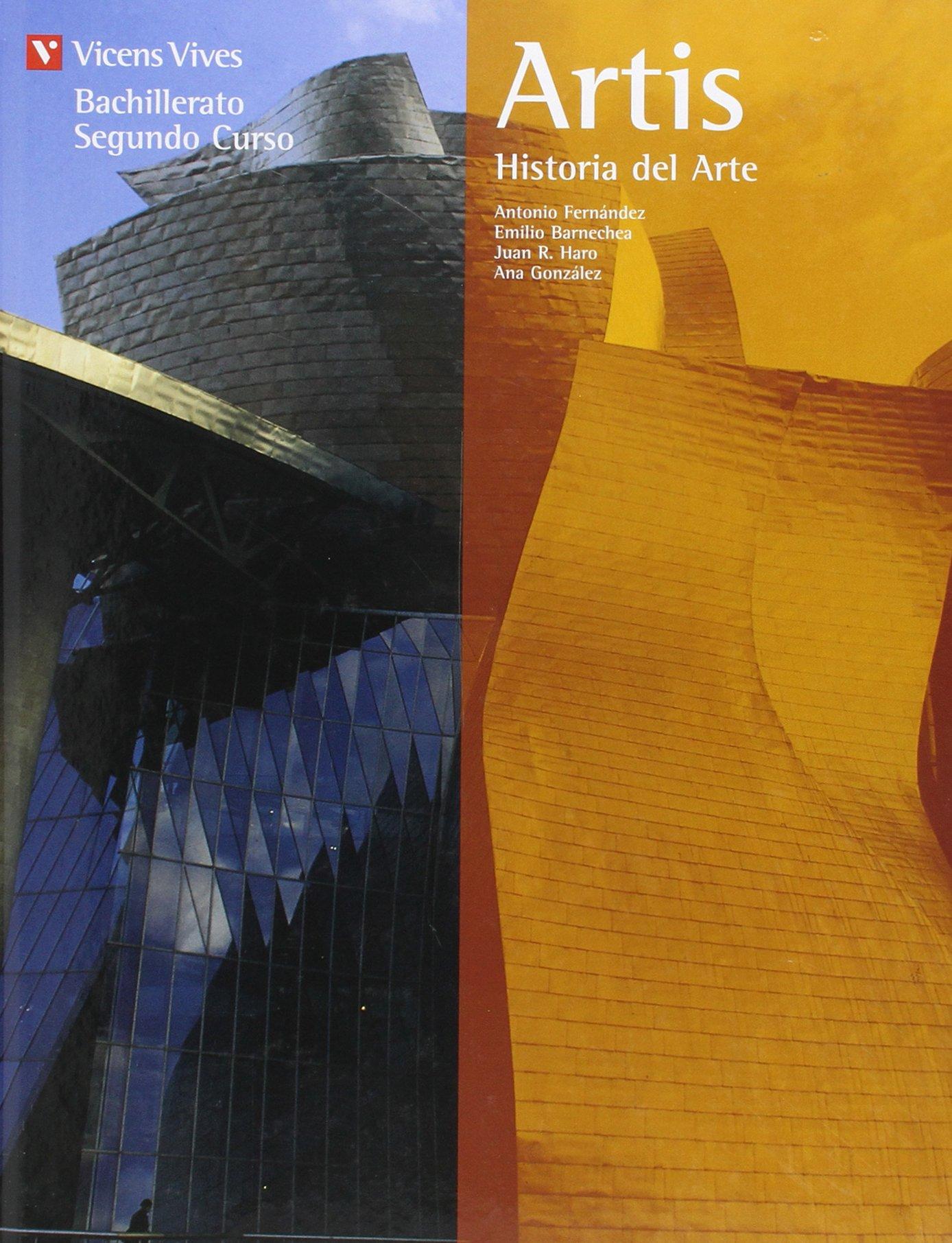 Artis, Historia del Arte, Segundo Curso Bachillerato: Amazon.es: Fernandez Garcia, Antonio, Barnechea Salo, Emilio, Gonzalez, Ana, Haro Sabater, Juan: Libros