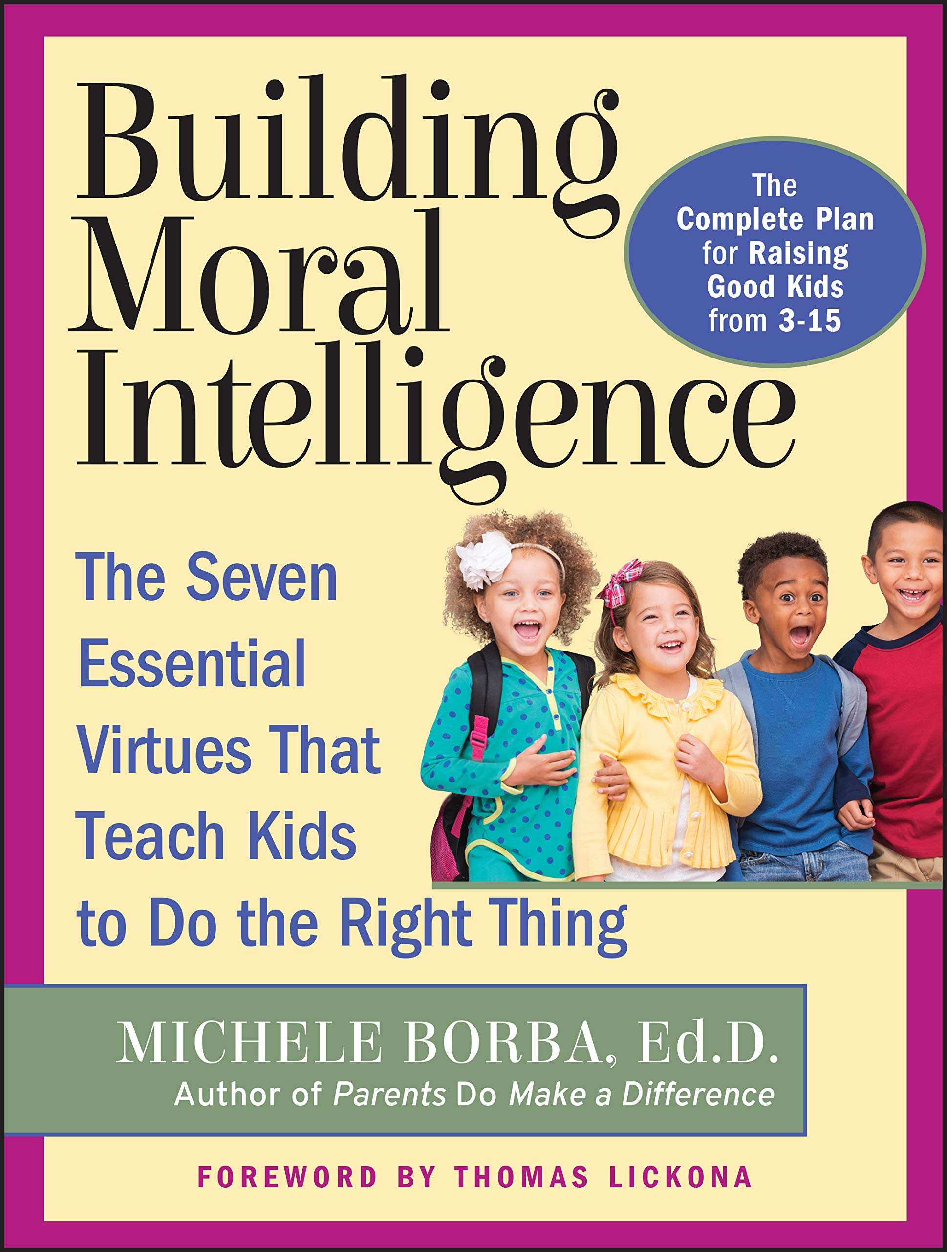 The Seven Essential Virtues that Teach Kids to Do the Right Thing Building Moral Intelligence